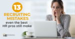 13 Recruiting Mistakes