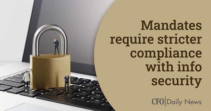 Mandates require stricter compliance with info security